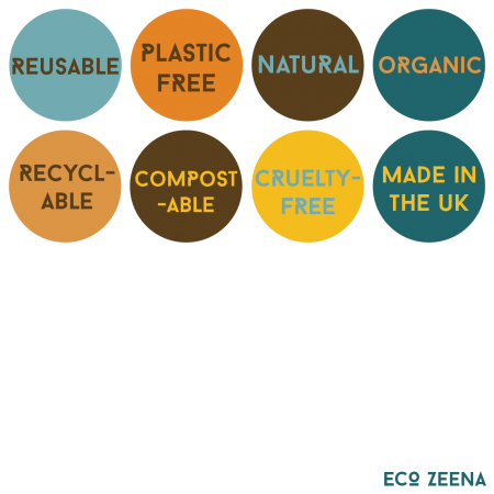 Reusable, plastic free, natural, organic, recyclable, compostable, cruelty-free, made in the UK
