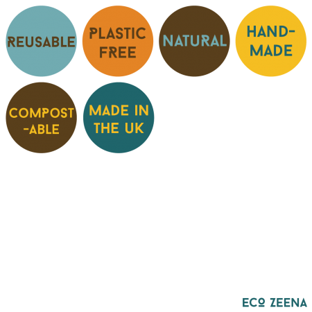 Reusable, plastic free, natural, hand made, compostable, made in the UK